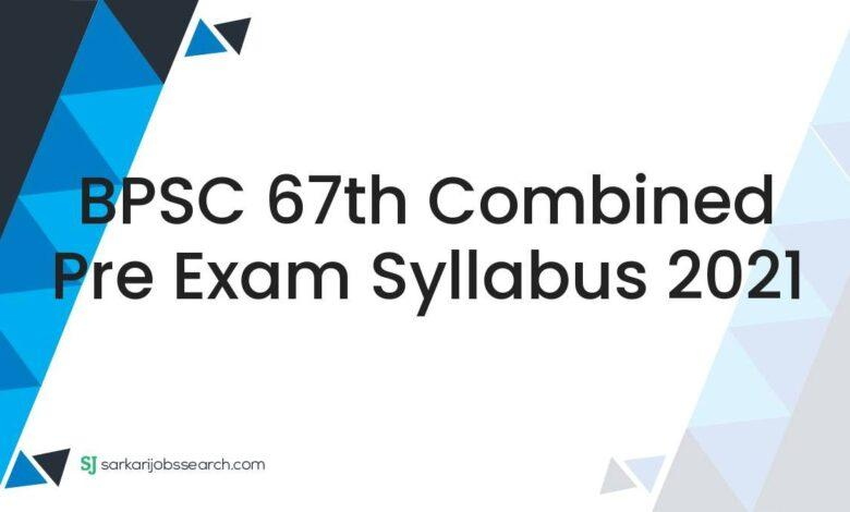 BPSC 67th Combined Pre Exam Syllabus 2021