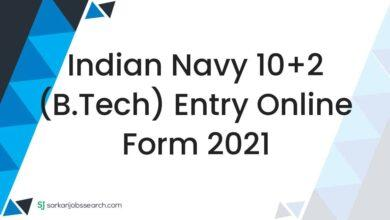 Indian Navy 10+2 (B.Tech) Entry Online Form 2021