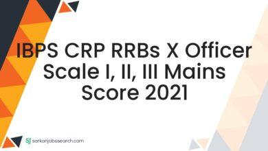 IBPS CRP RRBs X Officer Scale I, II, III Mains Score 2021